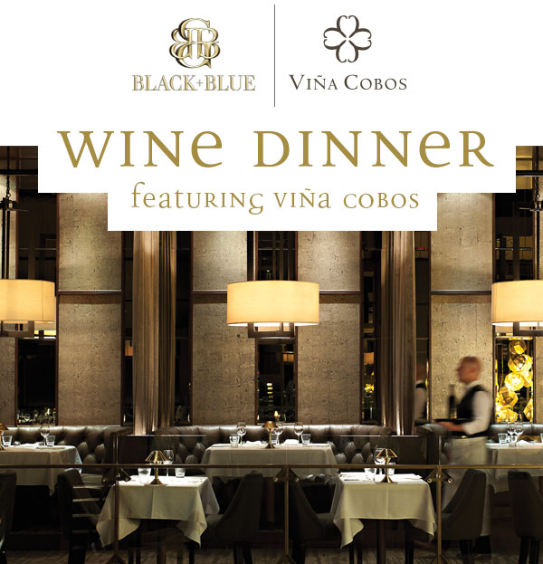 Viña Cobos by Paul Hobbs Wine Dinner at Black+Blue