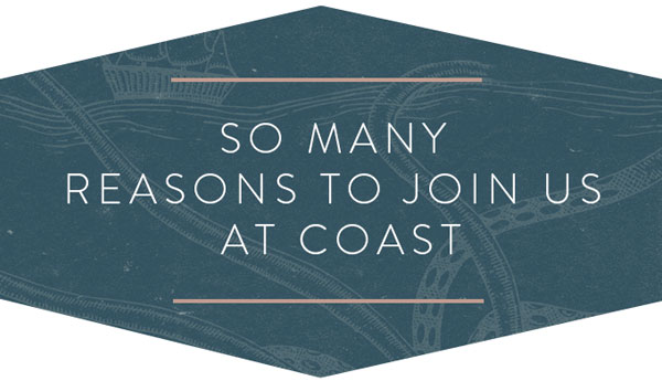 So Many Reasons to Join us at Coast!